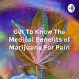 Get To Know The Medical Benefits of Marijuana For Pain show