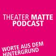 Theater Matte Podcast - Worte aus dem Hintergrund show