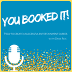 You Booked It - How to create a successful entertainment career! show