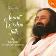 Ancient Wisdom Talk By Gurudev show