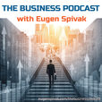 The Business Podcast with Eugen Spivak show