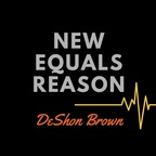 New Equals Reason  show
