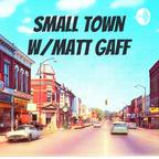 Small Town W/Matt Gaff show