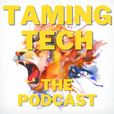 Taming Tech, The Podcast show