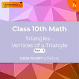 Vertices of a Triangle (Part 3) | Triangles | CBSE | Class 10 | Math show