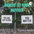 Words to Your Mother show