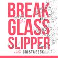 Break The Glass Slipper with Crista Beck show