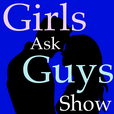 Girls Ask Guys Show | Your guide to dating, love, and relationships. show