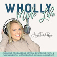 Wholly Made Life™- ReClaim your Whole Life, Tap into God-Sized Fulfillment for the Success Driven Woman, Mama, Wife, Sister show