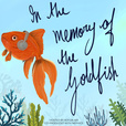 In the Memory of the Goldfish show