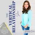 The Vertical Relationship Show: Relationship Goals, Biblical Counseling, Dating Advice, Christian Marriage, Spiritual Healing show
