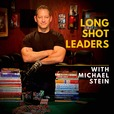 Long Shot Leaders with Michael Stein show