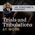 Trials and Tribulations at Work:  Jay Stafford's Podcast show