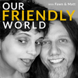 Our Friendly World with Fawn and Matt show