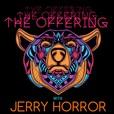 The Offering with Jerry Horror show