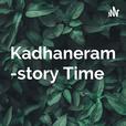 Kadhaneram -Malayalam story Time | podcast show
