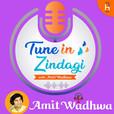 Tune in Zindagi with Amit Wadhwa show