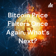 Bitcoin Price Falters Once Again, What's Next? show