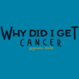 Why Did I Get Cancer? show