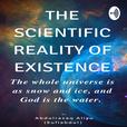 The Scientific Reality of Existence   By Abdulrazaq Aliyu (Sufiabdul) show
