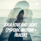 Kyla Love And Light (Psychic Medium + Healer) show
